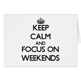 Keep Calm and focus on Weekends Card
