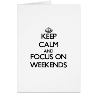 Keep Calm and focus on Weekends Cards