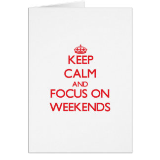 Keep Calm and focus on Weekends Greeting Cards