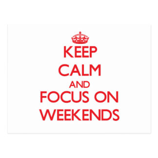 Keep Calm and focus on Weekends Postcards
