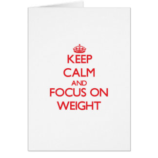 Keep Calm and focus on Weight Greeting Card