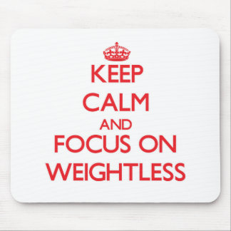 Keep Calm and focus on Weightless Mouse Pads