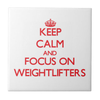 Keep Calm and focus on Weightlifters Tile