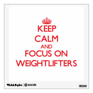 Keep Calm and focus on Weightlifters Room Stickers