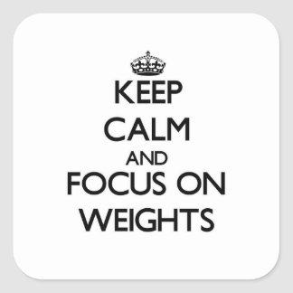 Keep Calm and focus on Weights Square Sticker
