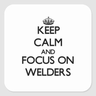 Keep Calm and focus on Welders Square Sticker