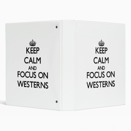 Keep Calm and focus on Westerns Binders