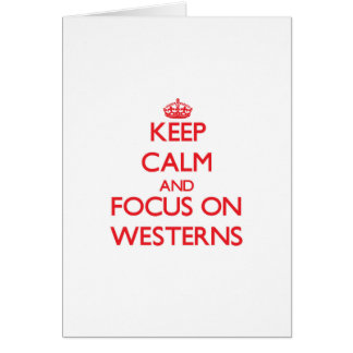 Keep Calm and focus on Westerns Greeting Card