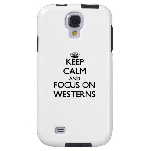 Keep Calm and focus on Westerns Galaxy S4 Case