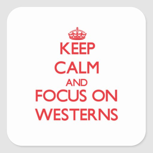 Keep Calm and focus on Westerns Stickers