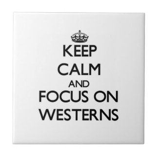 Keep Calm and focus on Westerns Ceramic Tile