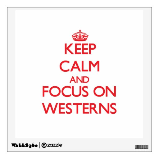 Keep Calm and focus on Westerns Room Graphic