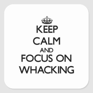 Keep Calm and focus on Whacking Square Sticker