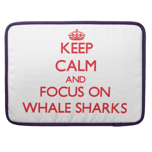Keep calm and focus on Whale Sharks MacBook Pro Sleeves