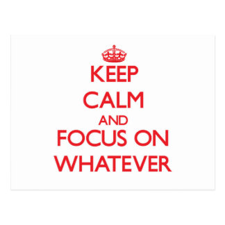 Keep Calm and focus on Whatever Postcard