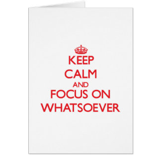 Keep Calm and focus on Whatsoever Greeting Card