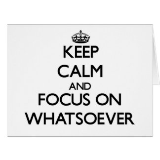 Keep Calm and focus on Whatsoever Large Greeting Card