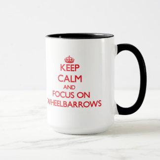 Keep Calm and focus on Wheelbarrows Mug