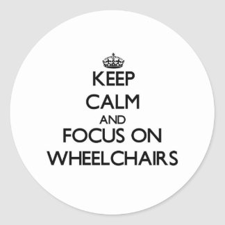 Keep Calm and focus on Wheelchairs Round Sticker