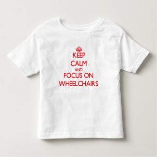 Keep Calm and focus on Wheelchairs T Shirts