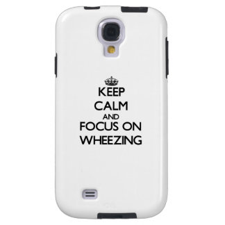 Keep Calm and focus on Wheezing Galaxy S4 Case