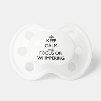 Keep Calm and focus on Whimpering Pacifier