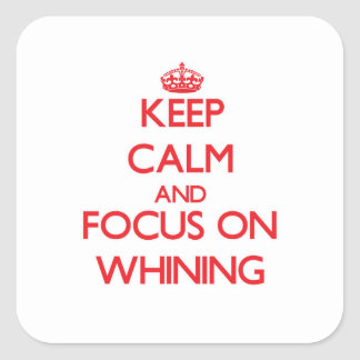 Keep Calm and focus on Whining Square Sticker