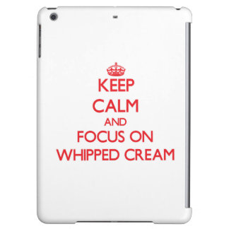 Keep Calm and focus on Whipped Cream Cover For iPad Air