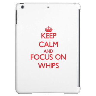 Keep Calm and focus on Whips iPad Air Cover