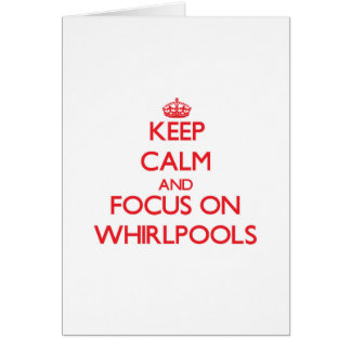 Keep Calm and focus on Whirlpools Card