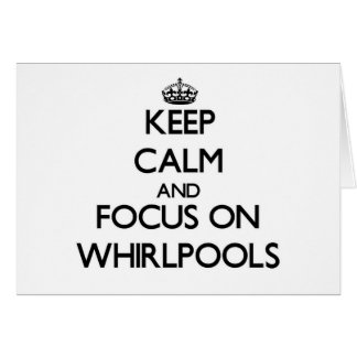 Keep Calm and focus on Whirlpools Greeting Card