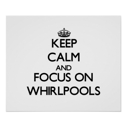 Keep Calm and focus on Whirlpools Poster