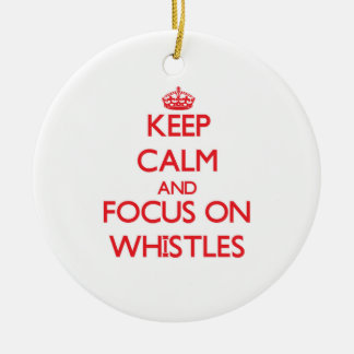 Keep Calm and focus on Whistles Christmas Tree Ornament
