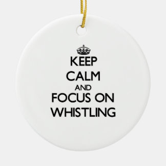 Keep Calm and focus on Whistling Ornament
