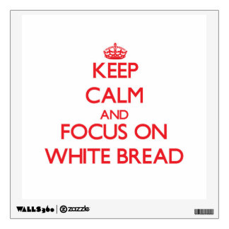 Keep Calm and focus on White Bread Wall Skin