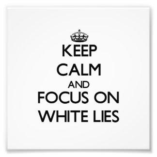Keep Calm and focus on White Lies Photograph