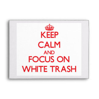 Keep Calm and focus on White Trash Envelope