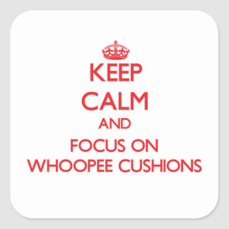 Keep Calm and focus on Whoopee Cushions Square Sticker