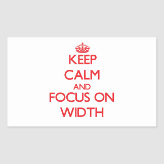 Keep Calm and focus on Width Sticker
