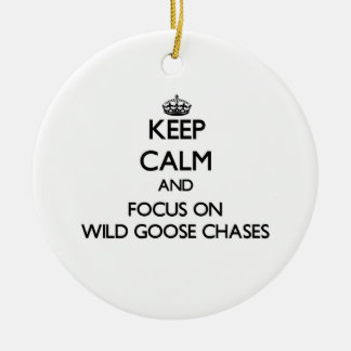 Keep Calm and focus on Wild Goose Chases Ornaments