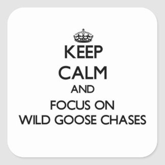 Keep Calm and focus on Wild Goose Chases Square Sticker