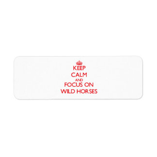 Keep calm and focus on Wild Horses Custom Return Address Labels