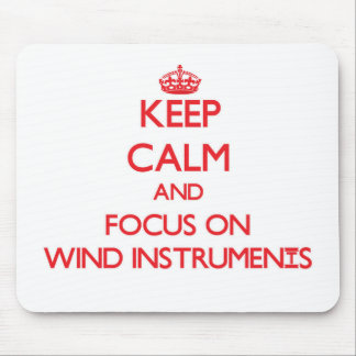 Keep Calm and focus on Wind Instruments Mouse Pad