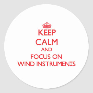Keep Calm and focus on Wind Instruments Classic Round Sticker