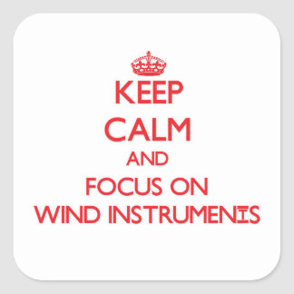 Keep Calm and focus on Wind Instruments Square Sticker