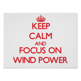 Keep Calm and focus on Wind Power Posters