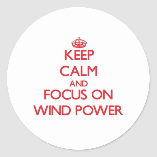 Keep Calm and focus on Wind Power Sticker