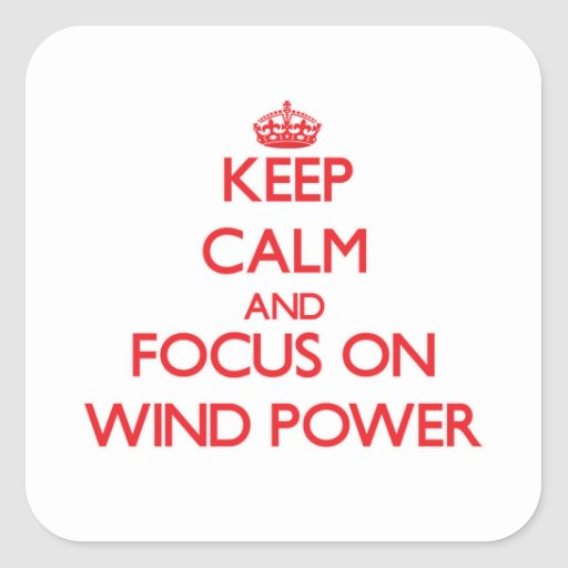 Keep Calm and focus on Wind Power Square Stickers