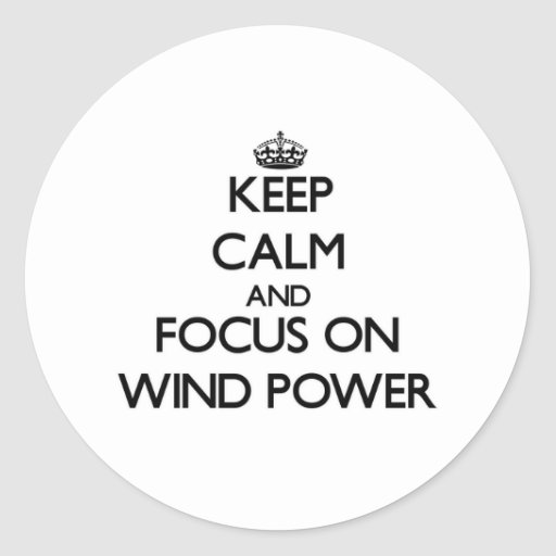 Keep Calm and focus on Wind Power Stickers