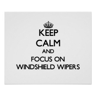 Keep Calm and focus on Windshield Wipers Posters